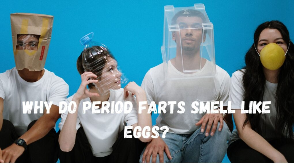 Period Farts Smell like Eggs