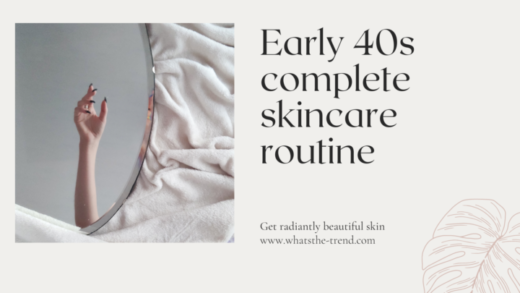 Early 40s complete skincare routine